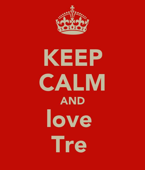 KEEP CALM AND love  Tre
