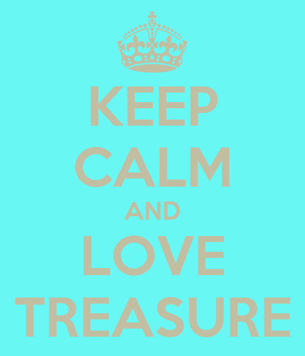 KEEP CALM AND LOVE TREASURE