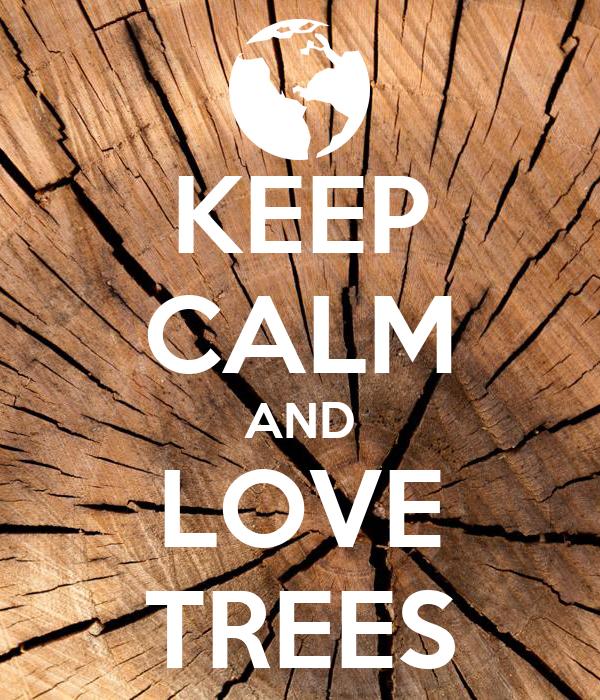 KEEP CALM AND LOVE TREES
