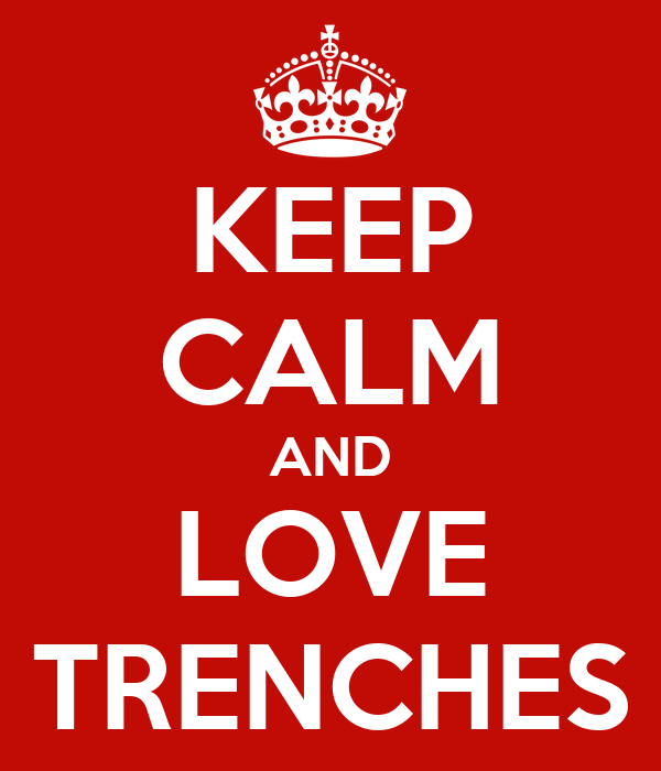 KEEP CALM AND LOVE TRENCHES