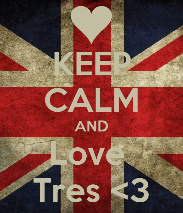 KEEP CALM AND Love  Tres <3