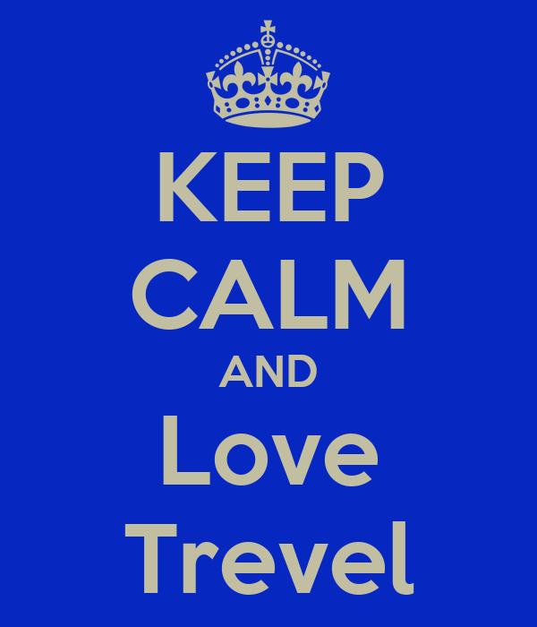 KEEP CALM AND Love Trevel
