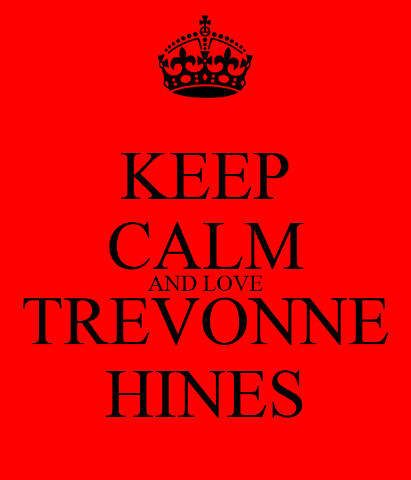 KEEP CALM AND LOVE TREVONNE HINES