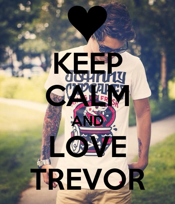 KEEP CALM AND LOVE TREVOR