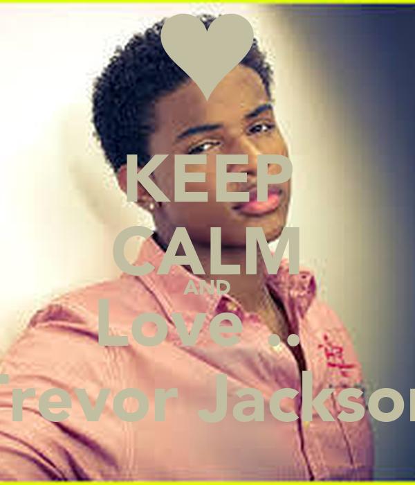 KEEP CALM AND Love ..♥ Trevor Jackson