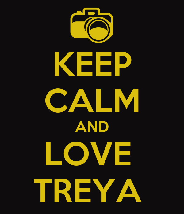 KEEP CALM AND LOVE  TREYA