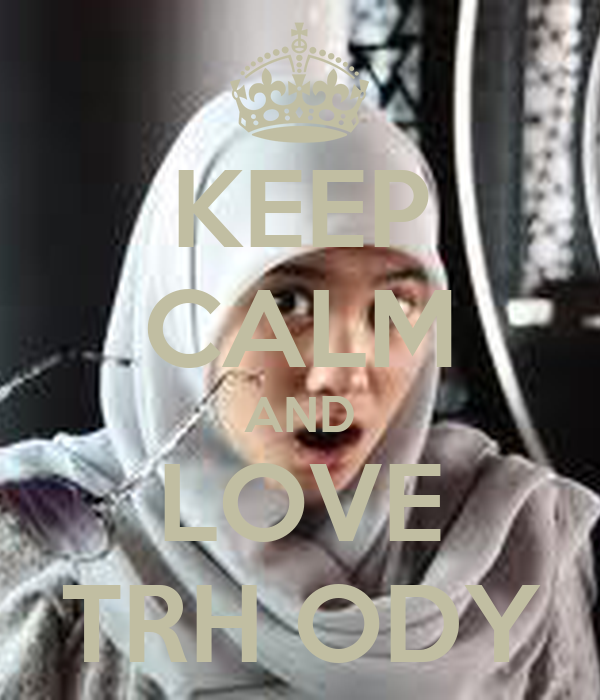 KEEP CALM AND LOVE TRH ODY