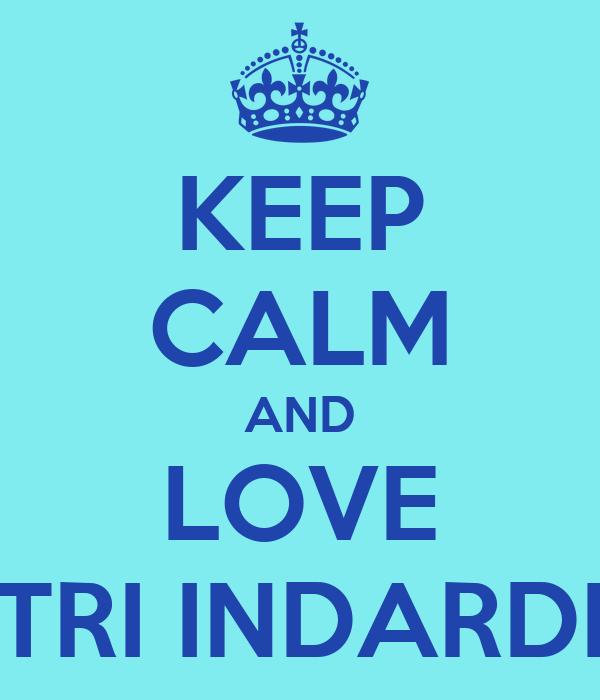 KEEP CALM AND LOVE TRI INDARDI