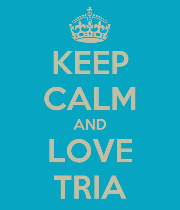 KEEP CALM AND LOVE TRIA