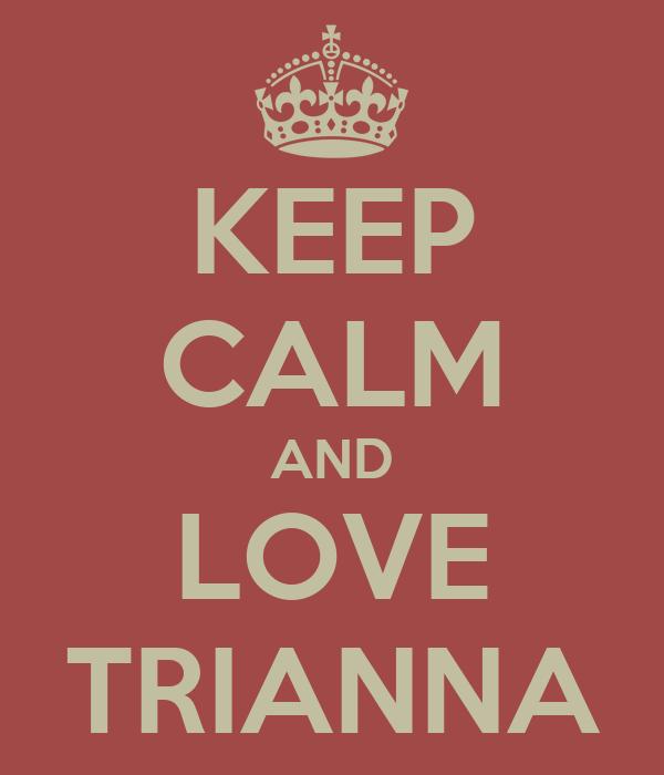 KEEP CALM AND LOVE TRIANNA