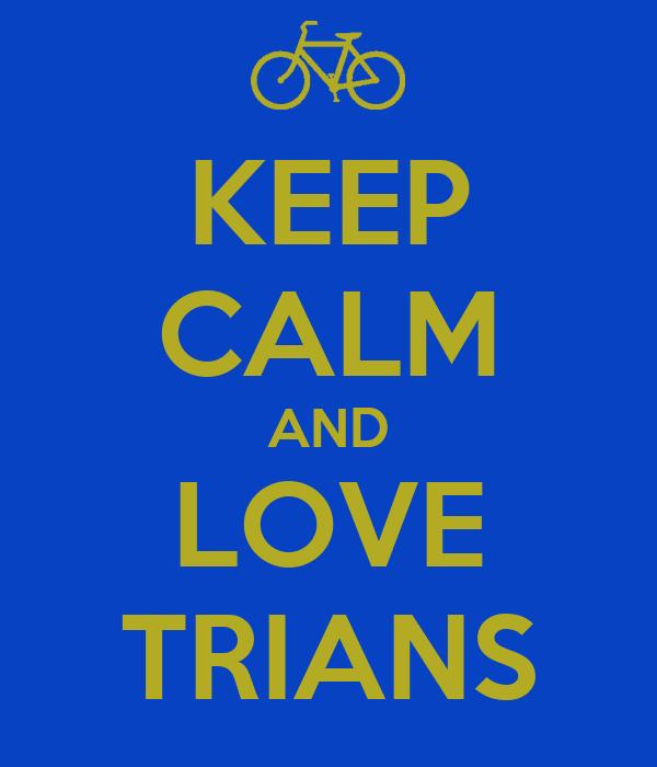 KEEP CALM AND LOVE TRIANS