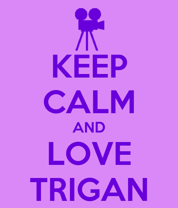 KEEP CALM AND LOVE TRIGAN