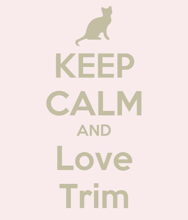 KEEP CALM AND Love Trim