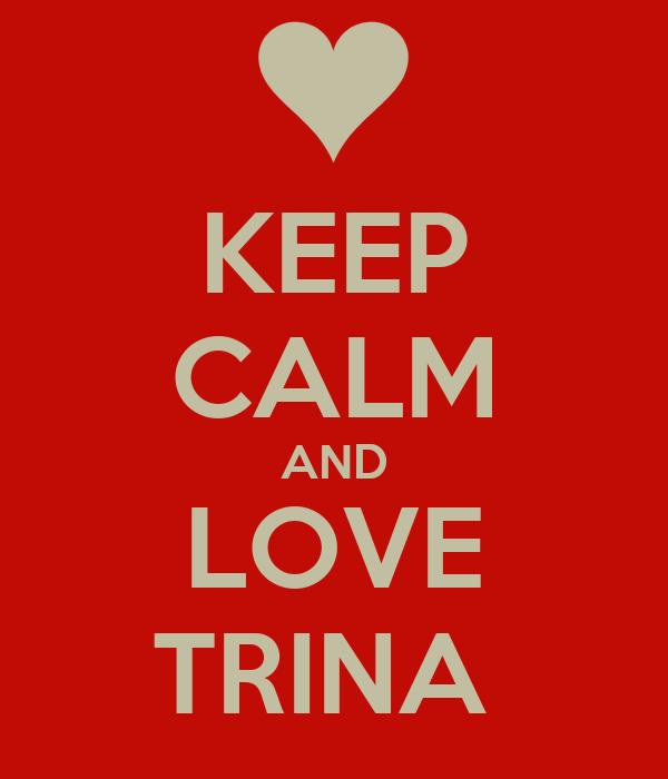 KEEP CALM AND LOVE TRINA