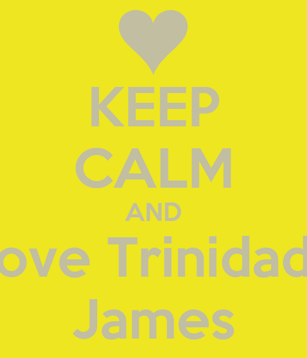 KEEP CALM AND love Trinidad  James