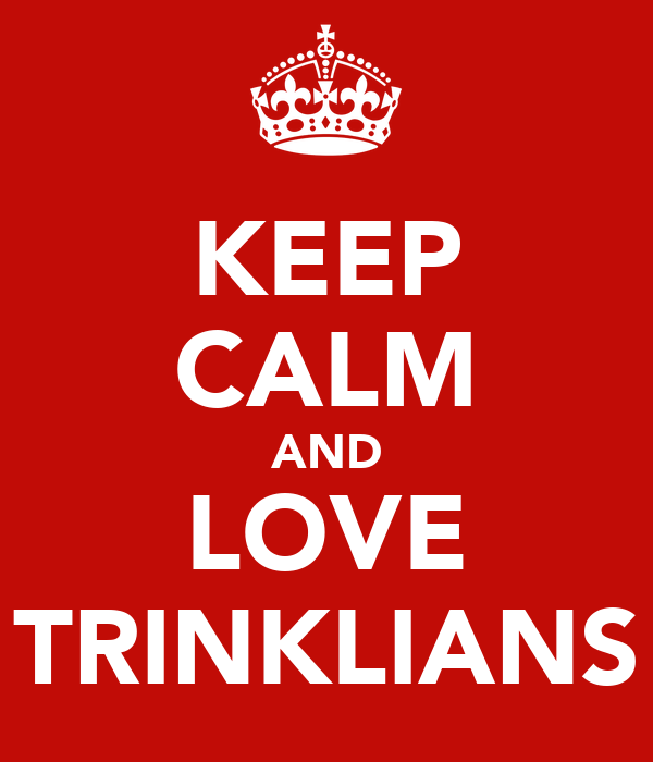 KEEP CALM AND LOVE TRINKLIANS