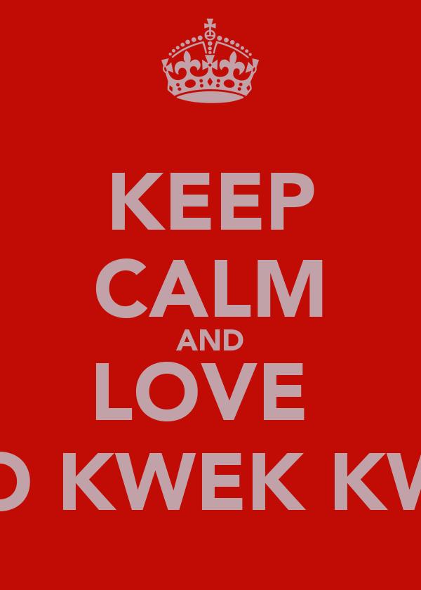 KEEP CALM AND LOVE  TRIO KWEK KWEK