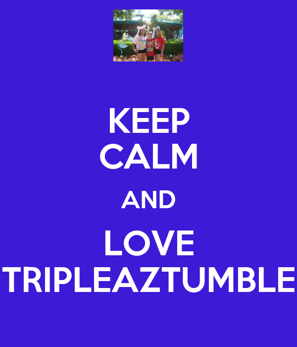 KEEP CALM AND LOVE TRIPLEAZTUMBLE