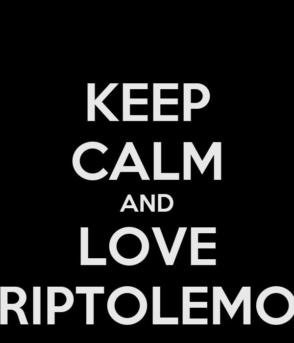 KEEP CALM AND LOVE TRIPTOLEMOS