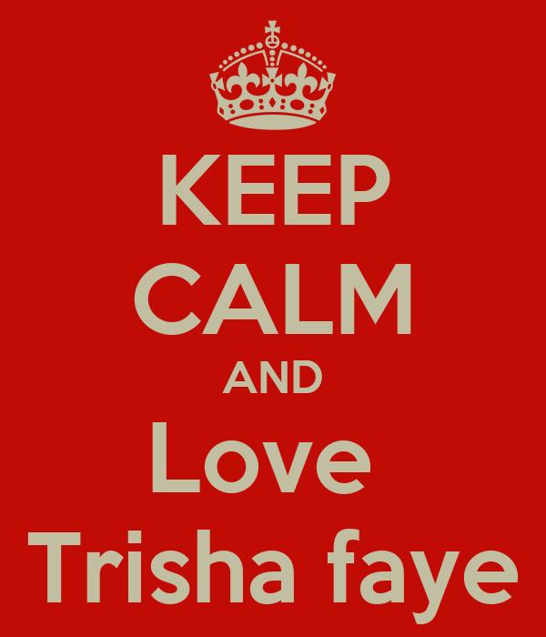 KEEP CALM AND Love  Trisha faye