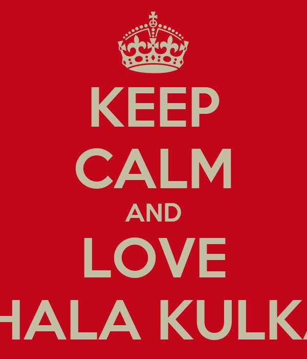 KEEP CALM AND LOVE TRISHALA KULKARNI