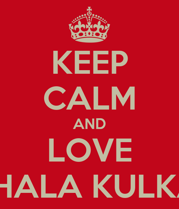 KEEP CALM AND LOVE TRISHALA KULKARNI