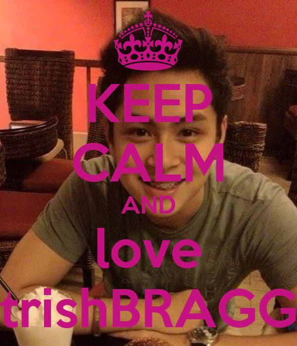 KEEP CALM AND love trishBRAGG