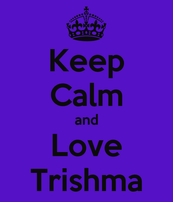 Keep Calm and Love Trishma