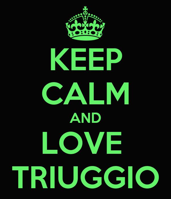 KEEP CALM AND LOVE  TRIUGGIO