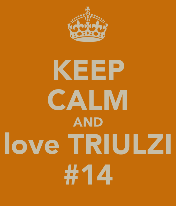 KEEP CALM AND love TRIULZI #14