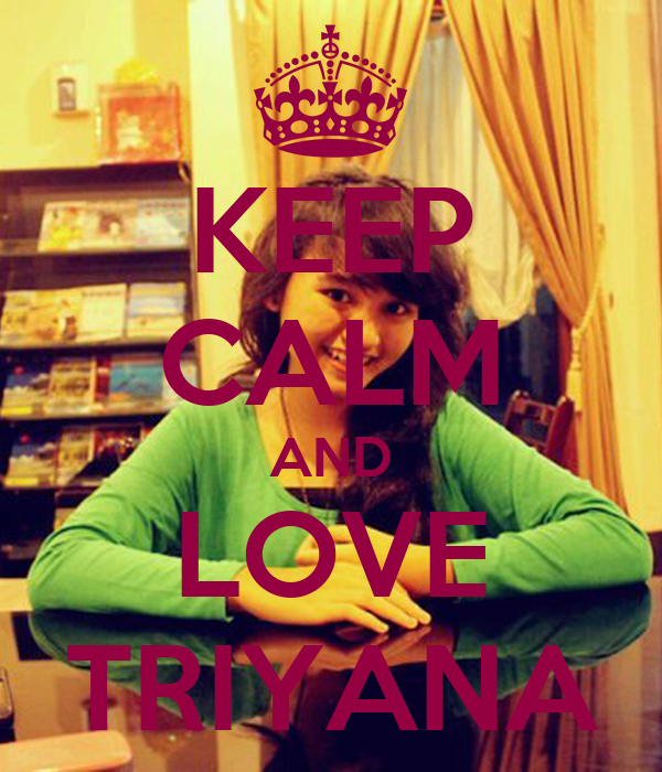 KEEP CALM AND LOVE TRIYANA
