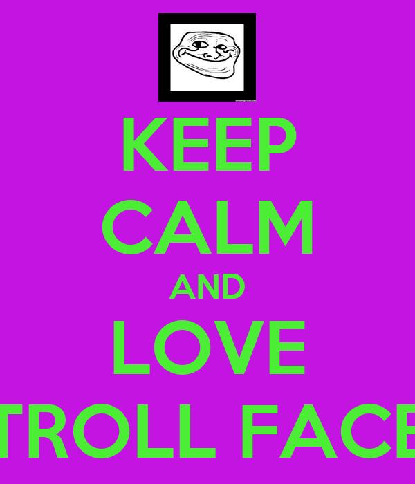 KEEP CALM AND LOVE TROLL FACE