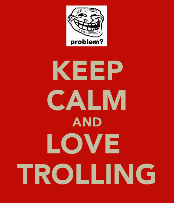KEEP CALM AND LOVE  TROLLING