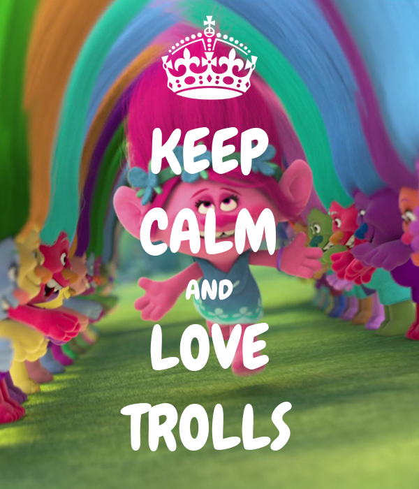 KEEP CALM AND LOVE TROLLS