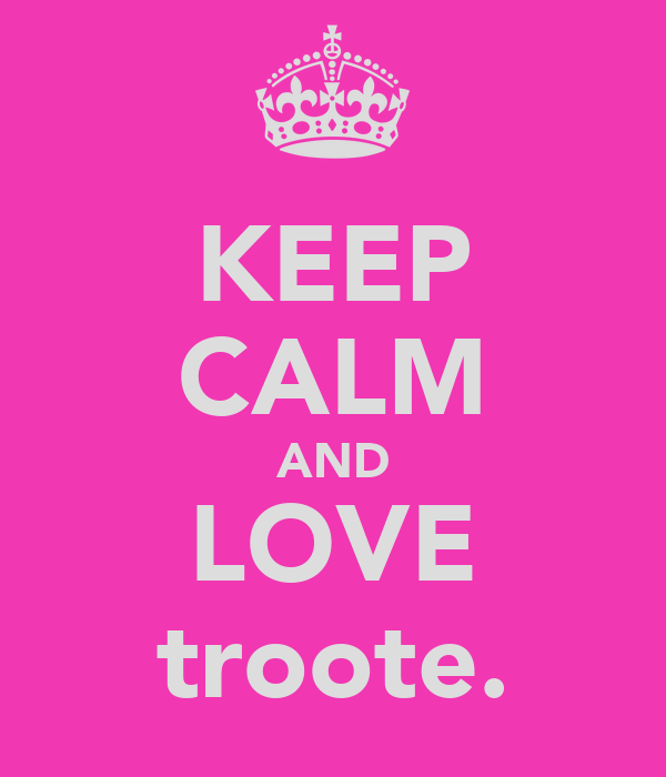 KEEP CALM AND LOVE troote.