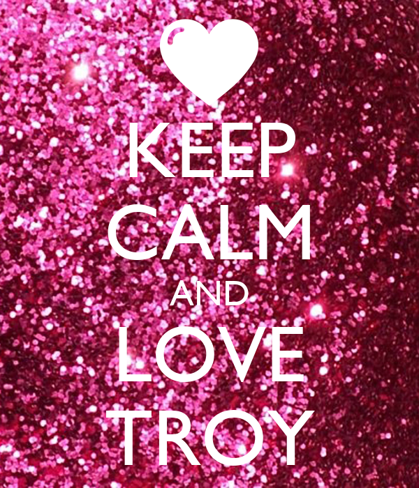 KEEP CALM AND LOVE TROY