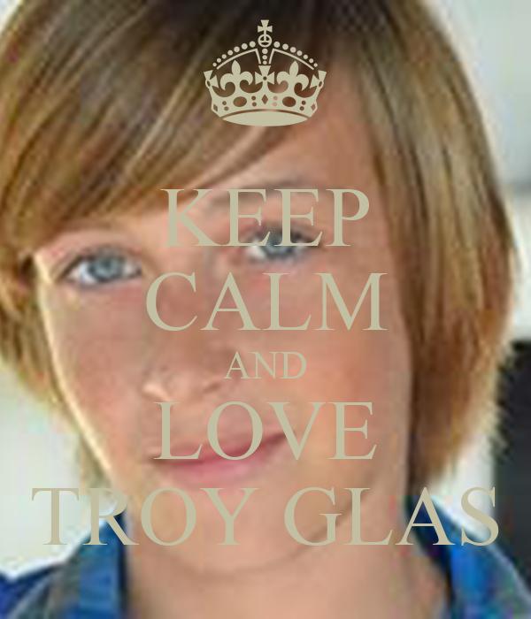 KEEP CALM AND LOVE TROY GLAS