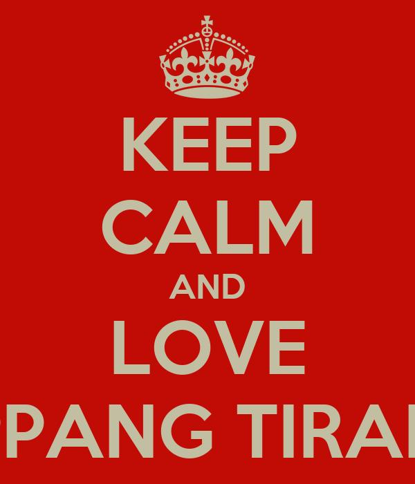 KEEP CALM AND LOVE  TRPPANG TIRADOR