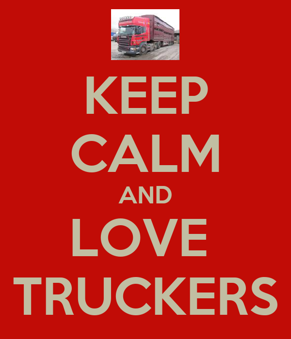 KEEP CALM AND LOVE  TRUCKERS