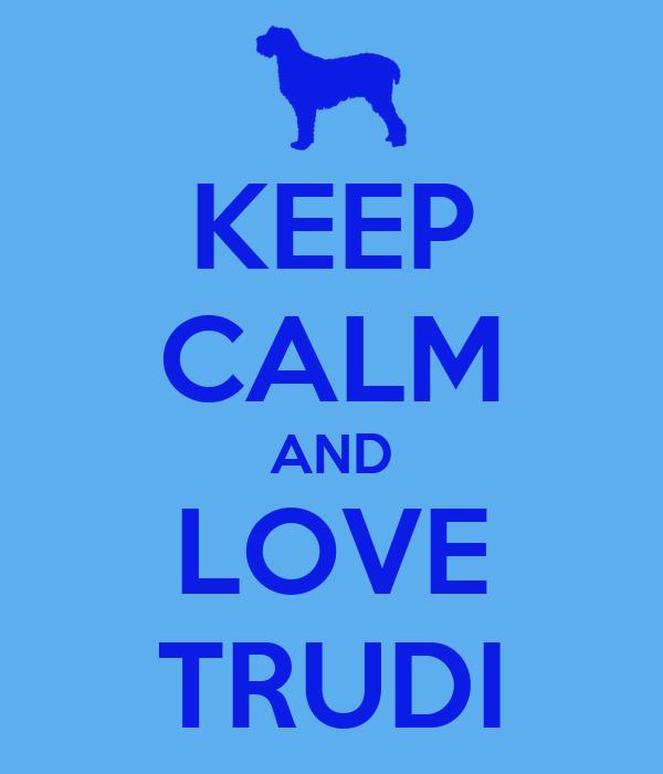 KEEP CALM AND LOVE TRUDI