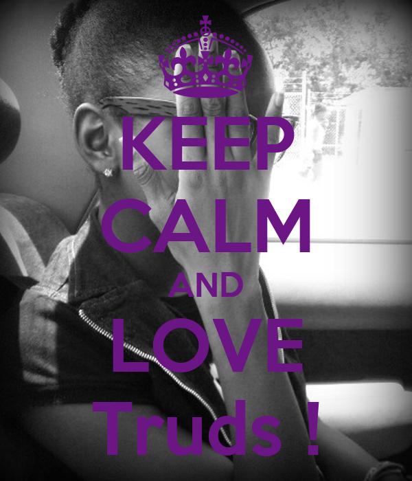 KEEP CALM AND LOVE Truds !