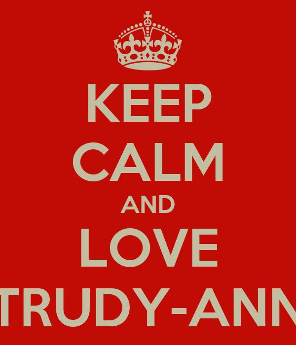 KEEP CALM AND LOVE TRUDY-ANN