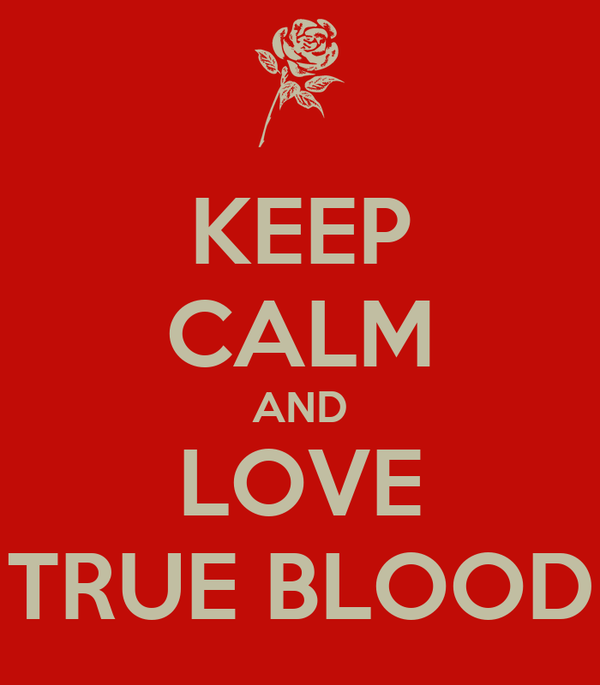 KEEP CALM AND LOVE TRUE BLOOD