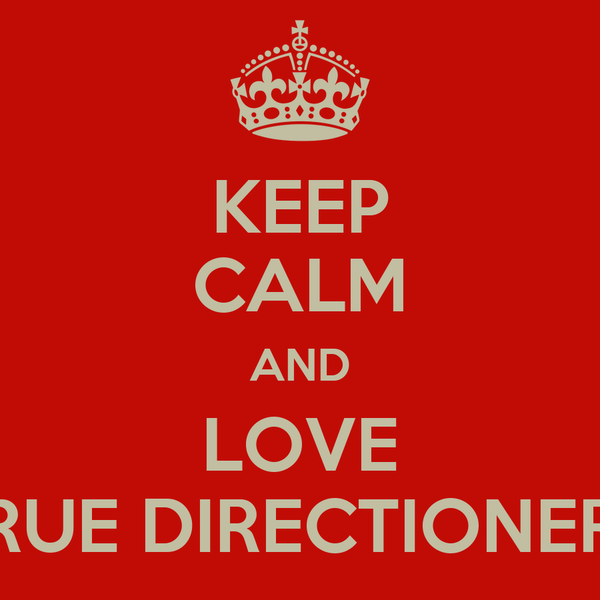 KEEP CALM AND LOVE TRUE DIRECTIONERS