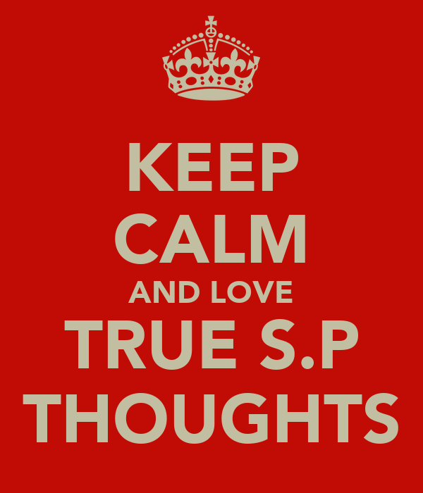 KEEP CALM AND LOVE TRUE S.P THOUGHTS