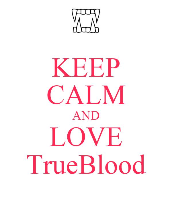 KEEP CALM AND LOVE TrueBlood