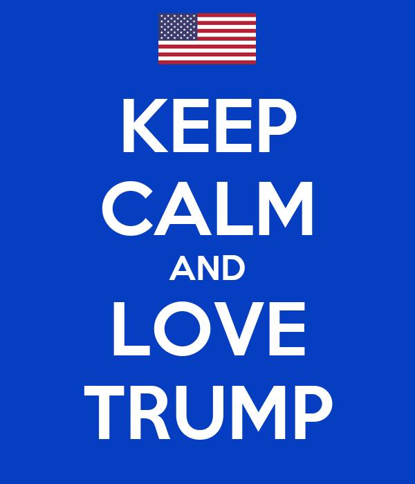 KEEP CALM AND LOVE TRUMP Poster | dddd | Keep Calm-o-Matic