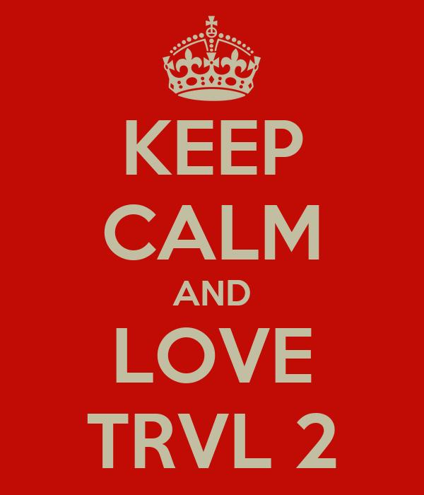 KEEP CALM AND LOVE TRVL 2
