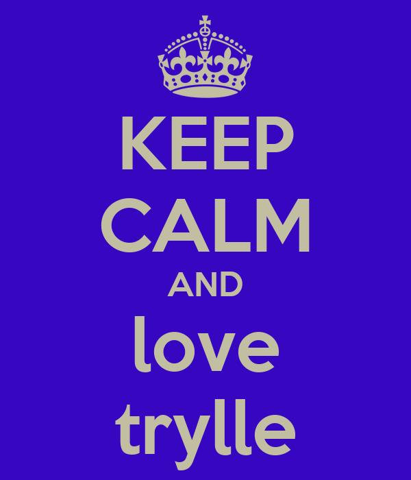 KEEP CALM AND love trylle