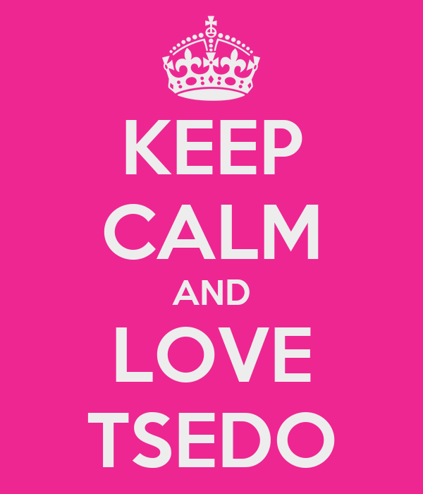 KEEP CALM AND LOVE TSEDO